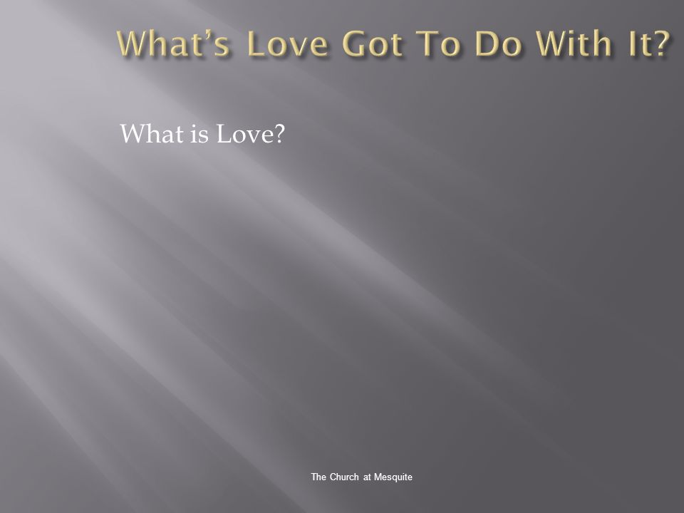 The Church at Mesquite What is Love