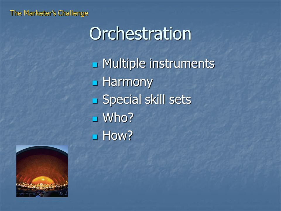 Orchestration Multiple instruments Multiple instruments Harmony Harmony Special skill sets Special skill sets Who.