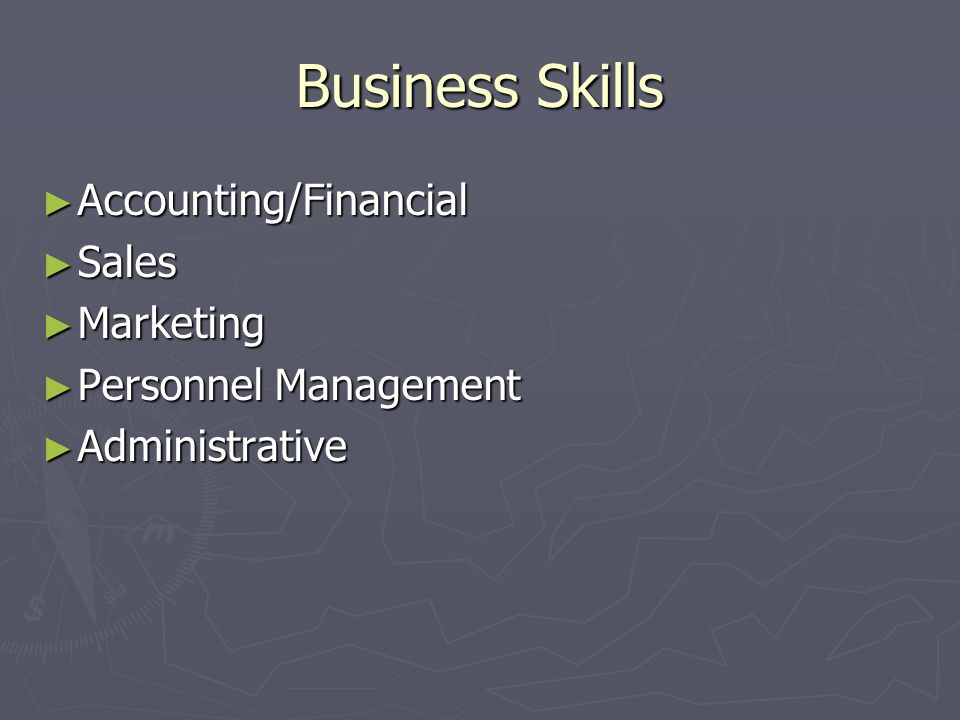 Business Skills Accounting/Financial Accounting/Financial Sales Sales Marketing Marketing Personnel Management Personnel Management Administrative Administrative