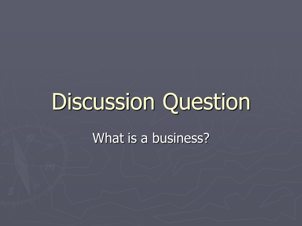 Discussion Question What is a business