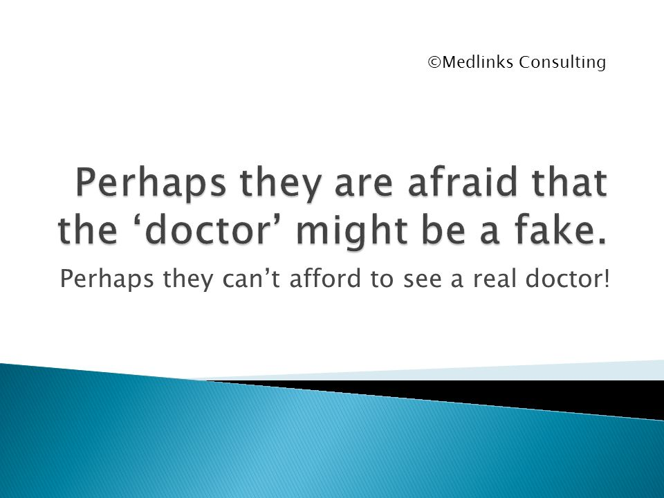 Perhaps they cant afford to see a real doctor! ©Medlinks Consulting
