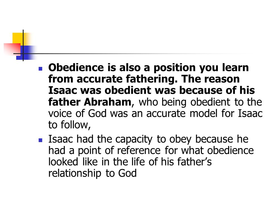 Obedience is also a position you learn from accurate fathering.