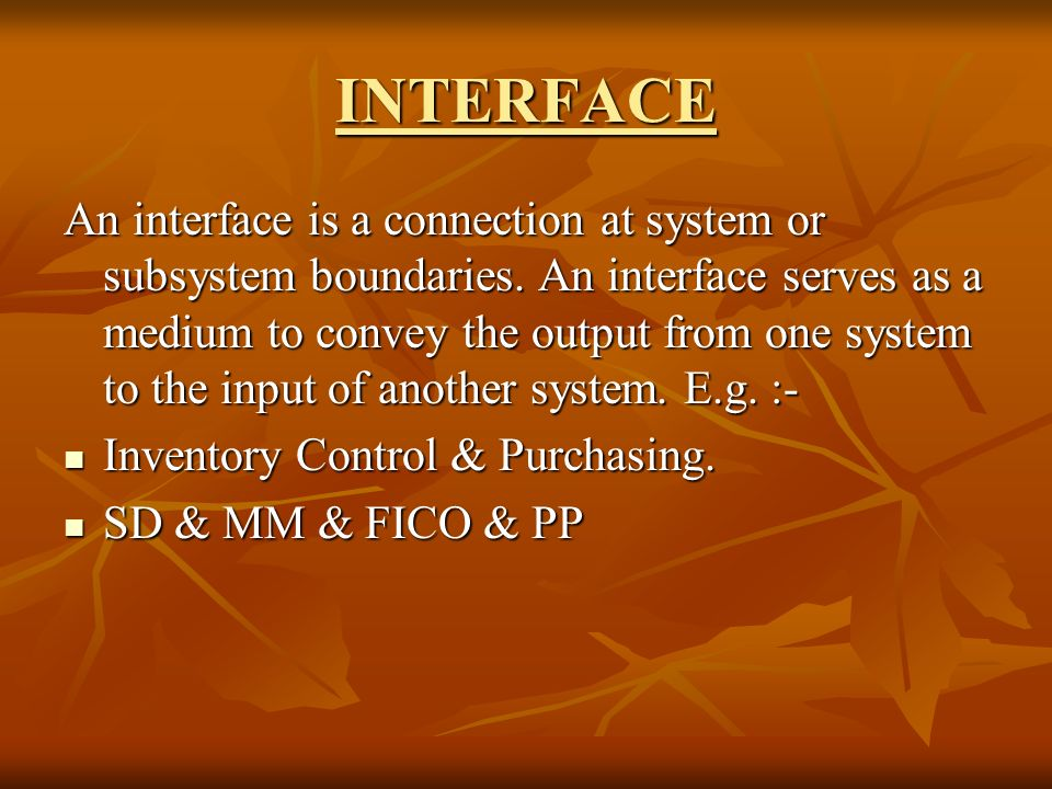 INTERFACE An interface is a connection at system or subsystem boundaries.