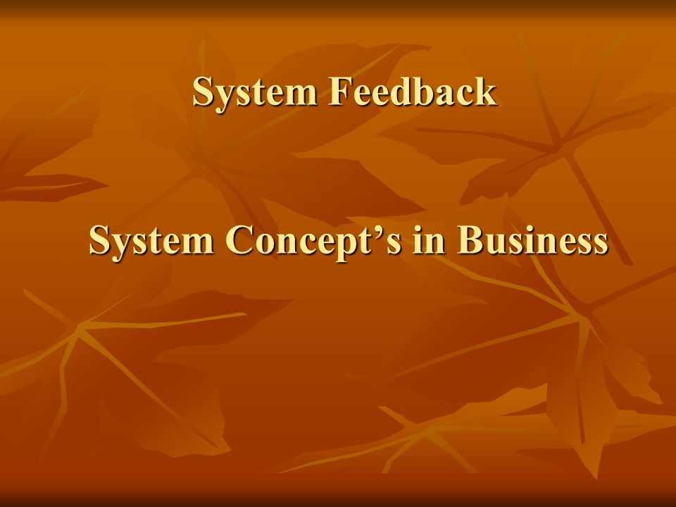 System Feedback System Concepts in Business System Feedback System Concepts in Business