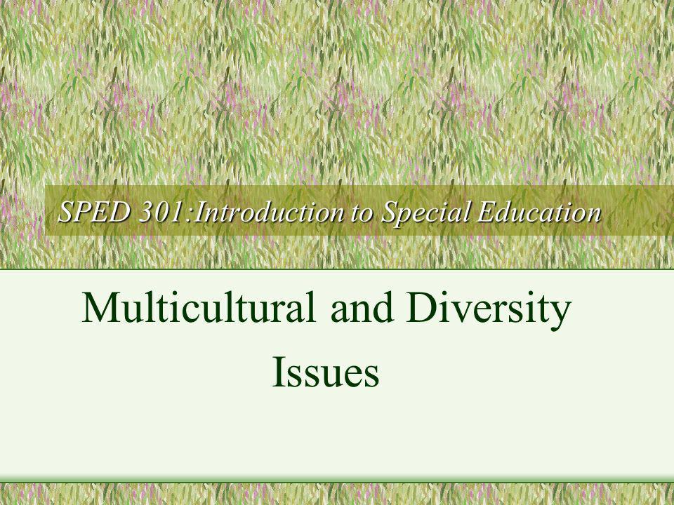 SPED 301:Introduction to Special Education Multicultural and Diversity Issues
