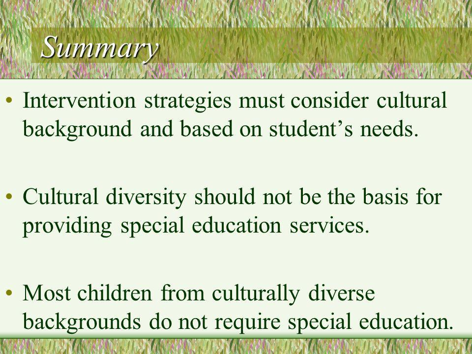 Summary Intervention strategies must consider cultural background and based on students needs.