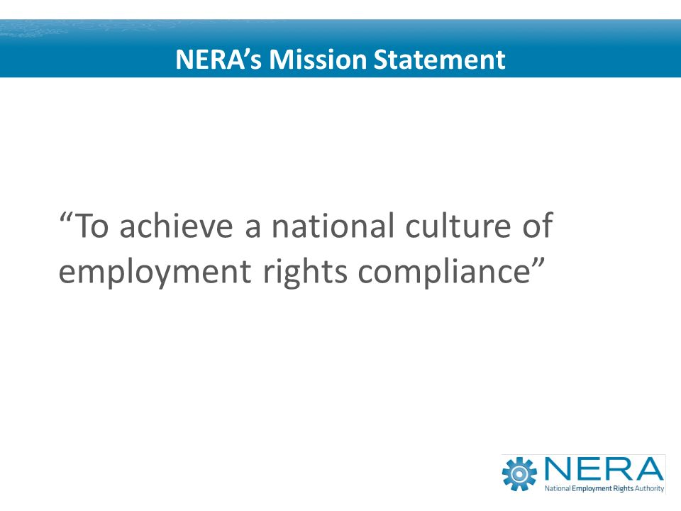 To achieve a national culture of employment rights compliance NERAs Mission Statement