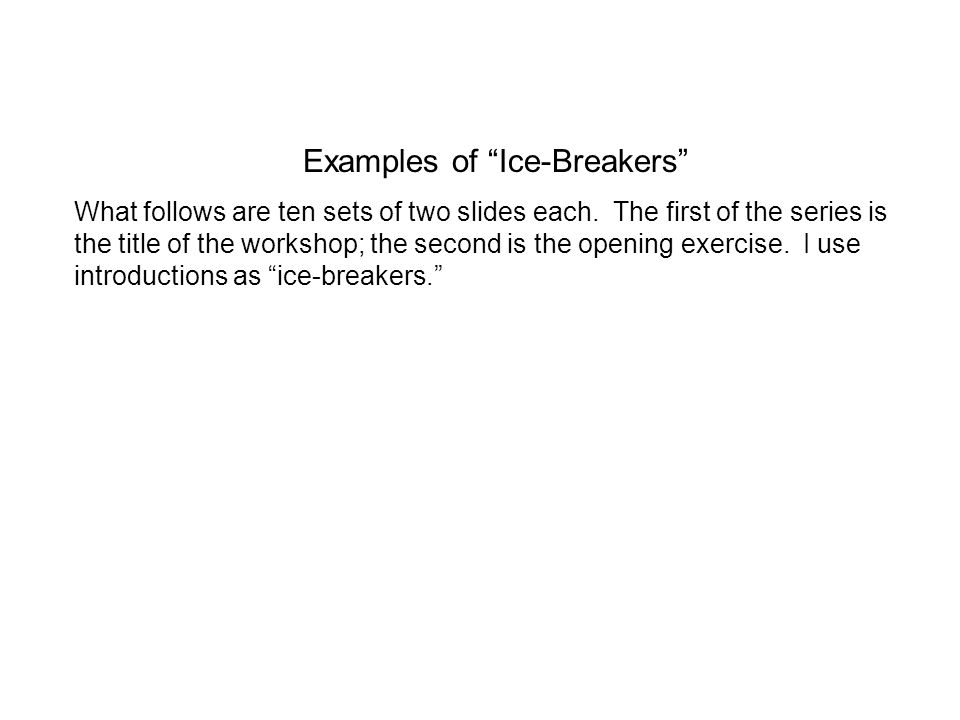 Examples of Ice-Breakers What follows are ten sets of two slides each.