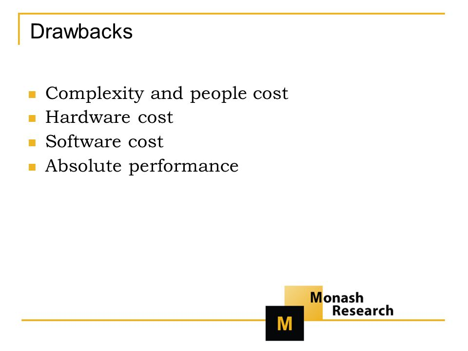 Drawbacks Complexity and people cost Hardware cost Software cost Absolute performance