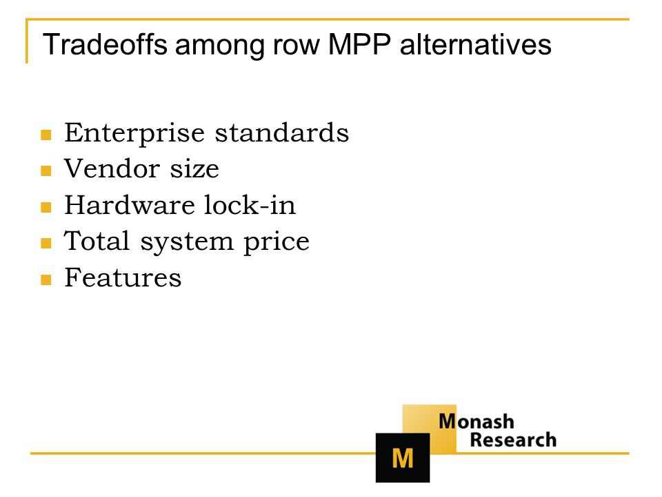 Tradeoffs among row MPP alternatives Enterprise standards Vendor size Hardware lock-in Total system price Features