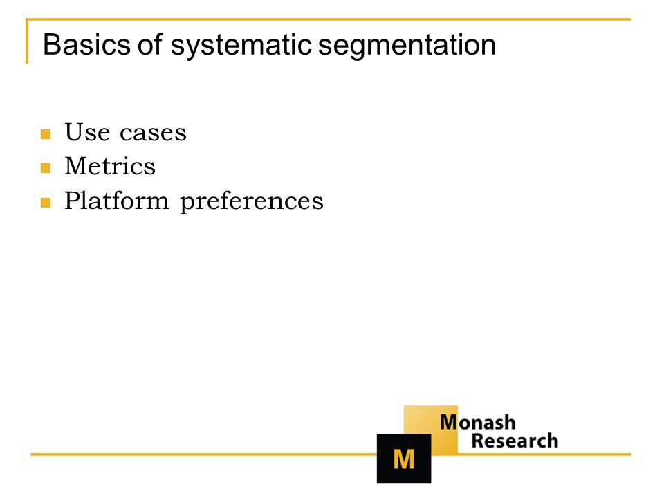 Basics of systematic segmentation Use cases Metrics Platform preferences