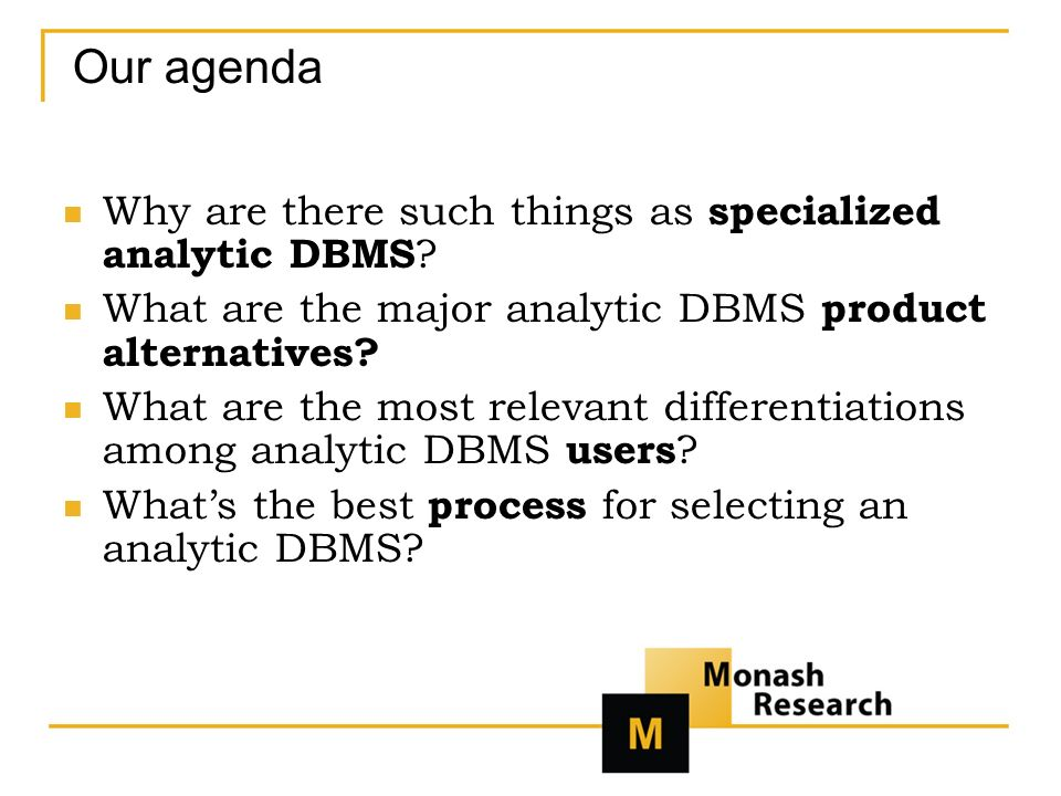 Our agenda Why are there such things as specialized analytic DBMS .
