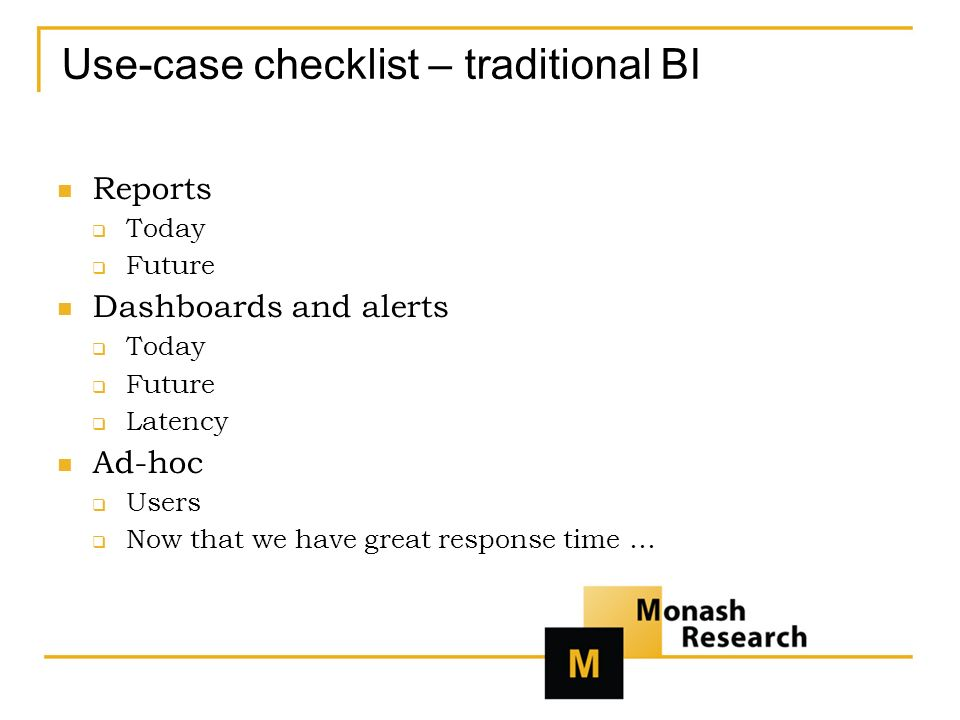 Use-case checklist – traditional BI Reports Today Future Dashboards and alerts Today Future Latency Ad-hoc Users Now that we have great response time …