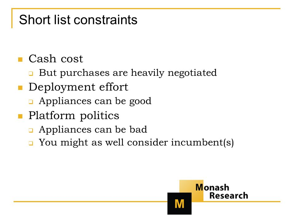 Short list constraints Cash cost But purchases are heavily negotiated Deployment effort Appliances can be good Platform politics Appliances can be bad You might as well consider incumbent(s)