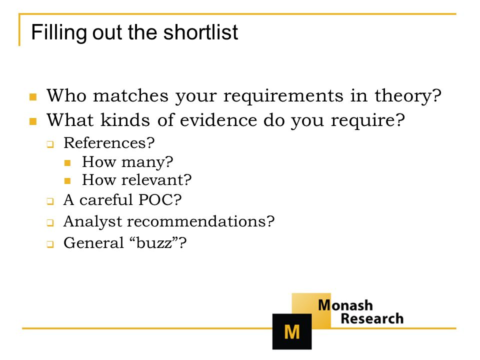 Filling out the shortlist Who matches your requirements in theory.
