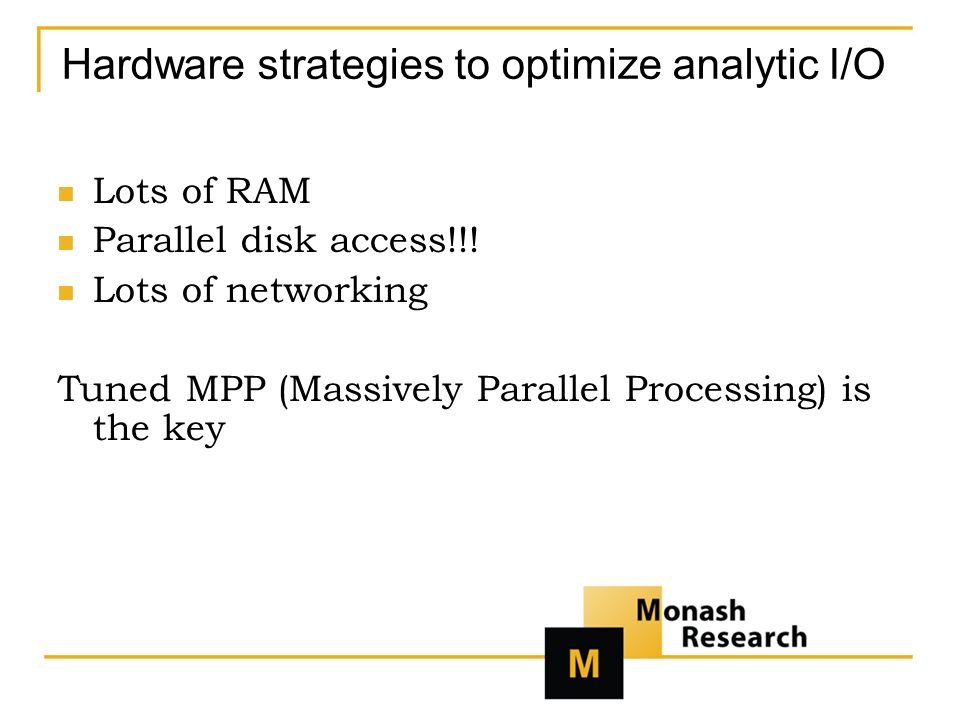 Hardware strategies to optimize analytic I/O Lots of RAM Parallel disk access!!.