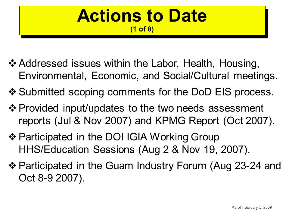 -----DRAFT----- As of February 5, 2009 Actions to Date (1 of 8) Addressed issues within the Labor, Health, Housing, Environmental, Economic, and Social/Cultural meetings.