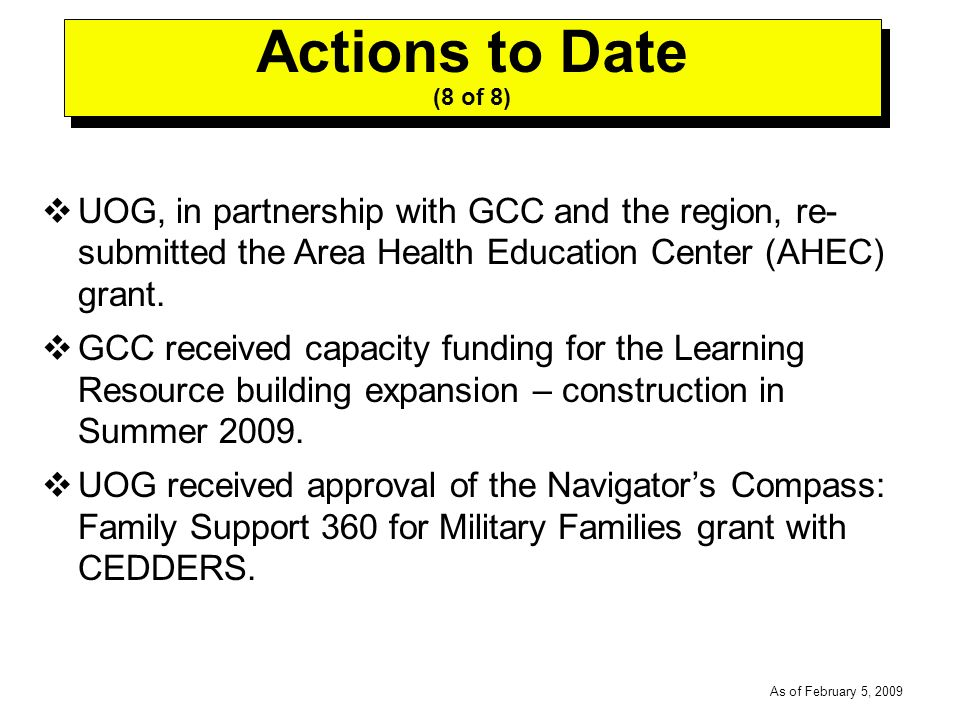 -----DRAFT----- As of February 5, 2009 UOG, in partnership with GCC and the region, re- submitted the Area Health Education Center (AHEC) grant.