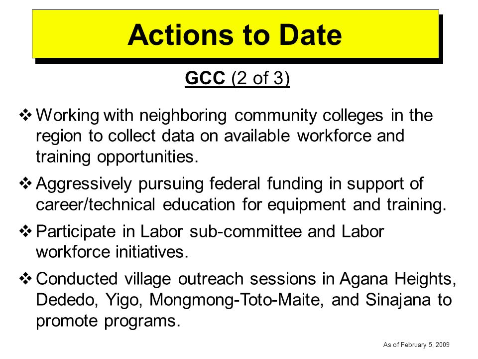 -----DRAFT----- As of February 5, 2009 Actions to Date GCC (2 of 3) Working with neighboring community colleges in the region to collect data on available workforce and training opportunities.