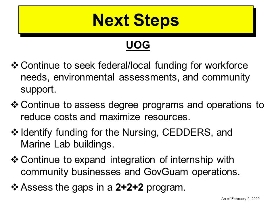 -----DRAFT----- As of February 5, 2009 Next Steps UOG Continue to seek federal/local funding for workforce needs, environmental assessments, and community support.