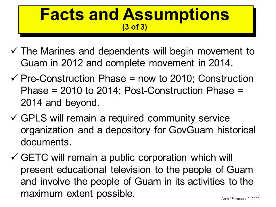 -----DRAFT----- As of February 5, 2009 The Marines and dependents will begin movement to Guam in 2012 and complete movement in 2014.