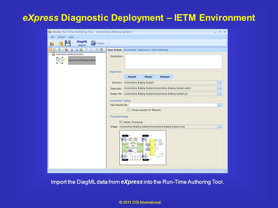 eXpress Diagnostic Deployment – IETM Environment Import the DiagML data from eXpress into the Run-Time Authoring Tool.