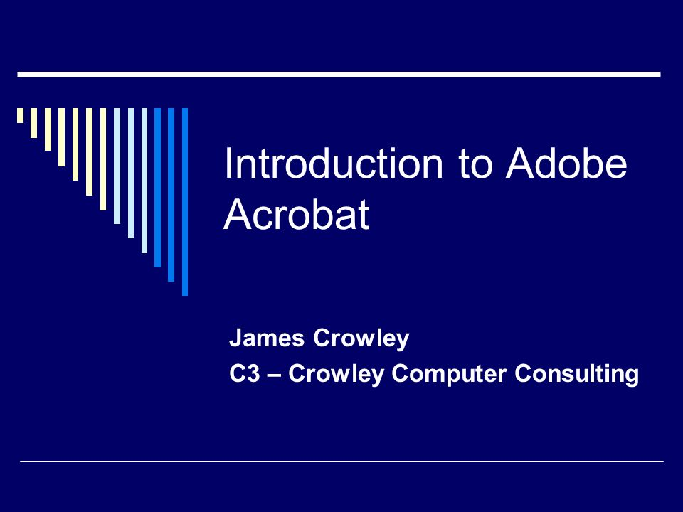 Introduction to Adobe Acrobat James Crowley C3 – Crowley Computer Consulting
