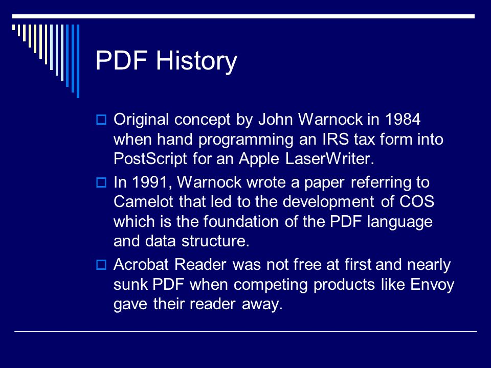 PDF History Original concept by John Warnock in 1984 when hand programming an IRS tax form into PostScript for an Apple LaserWriter.