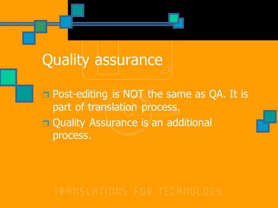 Quality assurance Post-editing is NOT the same as QA.