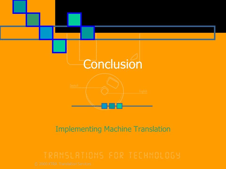 © 2000 XTRA Translation Services Conclusion Implementing Machine Translation