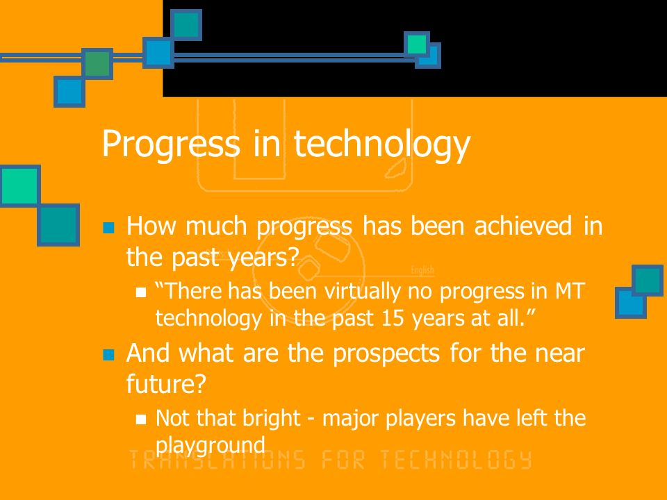 Progress in technology How much progress has been achieved in the past years.