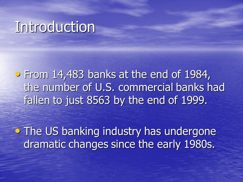 Introduction From 14,483 banks at the end of 1984, the number of U.S.