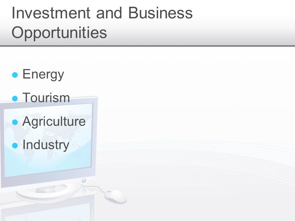 Investment and Business Opportunities Energy Tourism Agriculture Industry