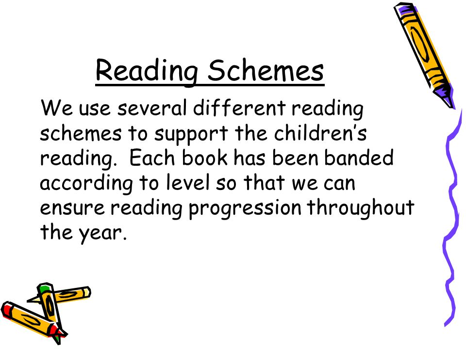 Reading Schemes We use several different reading schemes to support the childrens reading.