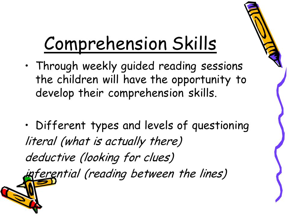 Comprehension Skills Through weekly guided reading sessions the children will have the opportunity to develop their comprehension skills.