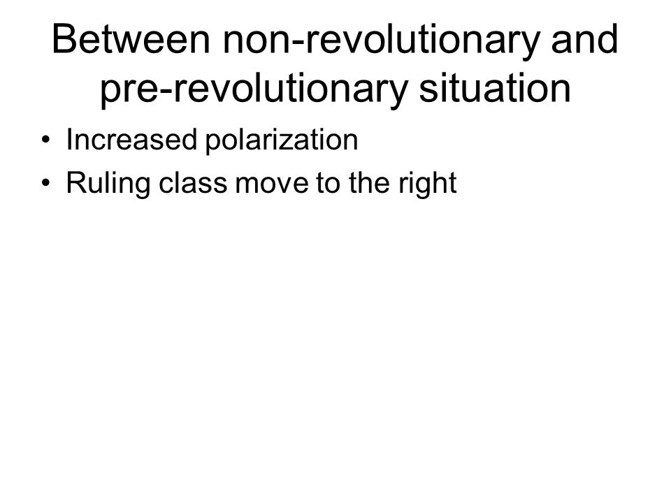 Between non-revolutionary and pre-revolutionary situation Increased polarization Ruling class move to the right