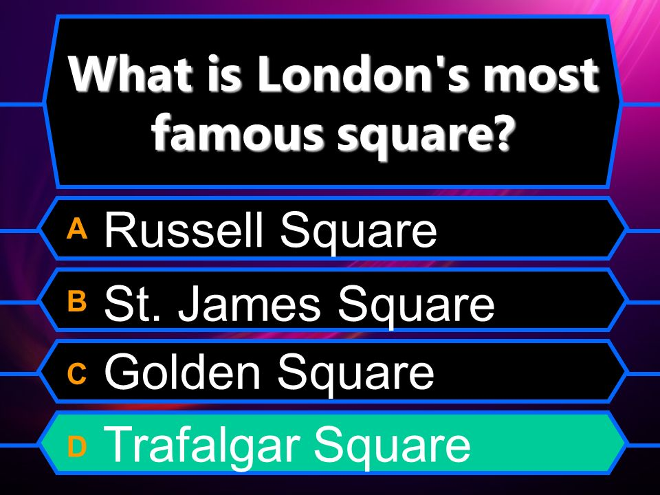 What is London s most famous square. A B C D St.