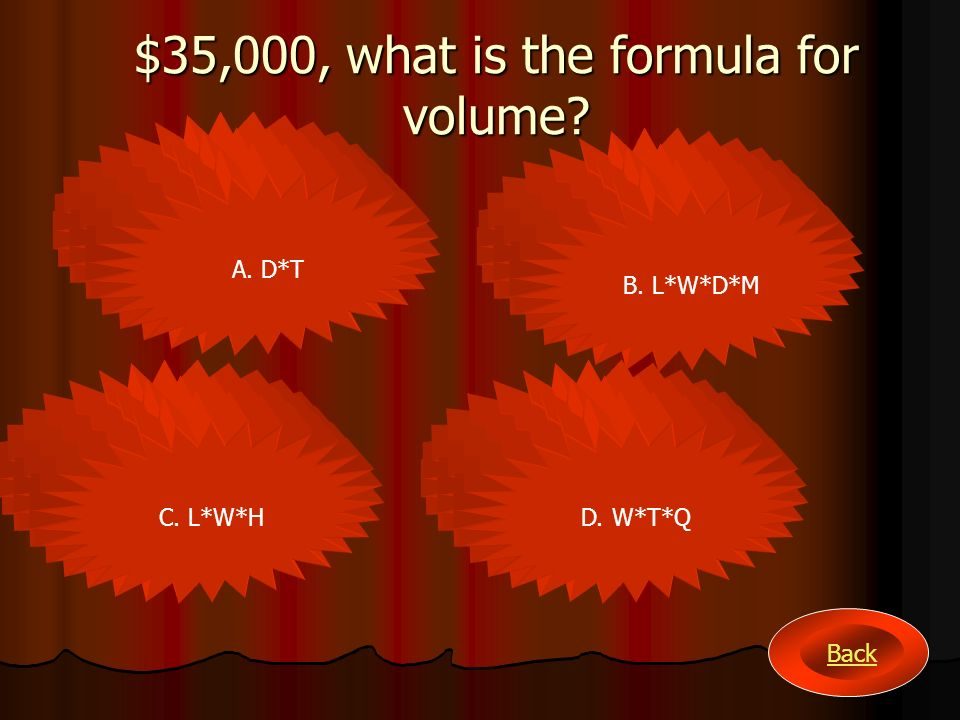 $10,000, what is the formula for a rectangle A. L*W B. D/E C. M*RD. M/D Back