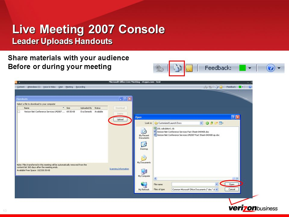 13 Live Meeting 2007 Console Leader Uploads Handouts Share materials with your audience Before or during your meeting