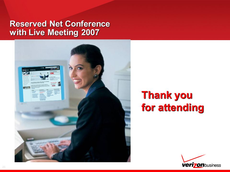 23 Reserved Net Conference with Live Meeting 2007 Thank you for attending