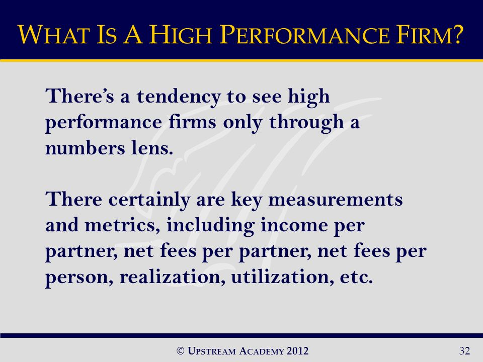 © U PSTREAM A CADEMY 2012 Theres a tendency to see high performance firms only through a numbers lens.