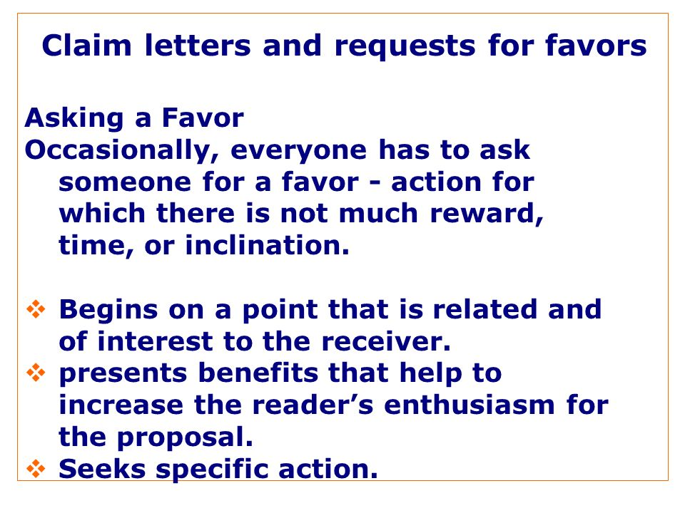 Claim letters and requests for favors Asking a Favor Occasionally, everyone has to ask someone for a favor - action for which there is not much reward, time, or inclination.