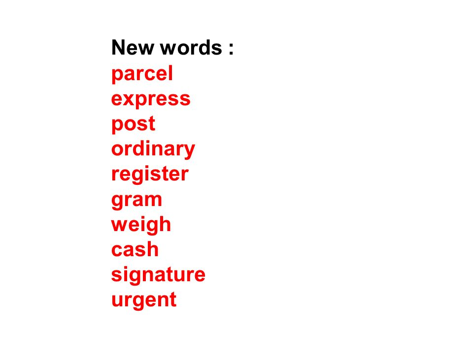 New words : parcel express post ordinary register gram weigh cash signature urgent