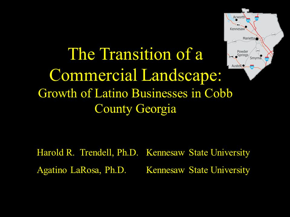 The Transition of a Commercial Landscape: Growth of Latino Businesses in Cobb County Georgia Harold R.