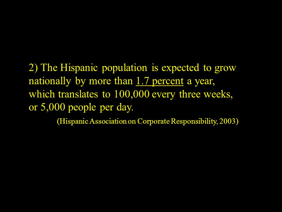 2) The Hispanic population is expected to grow nationally by more than 1.7 percent a year, which translates to 100,000 every three weeks, or 5,000 people per day.
