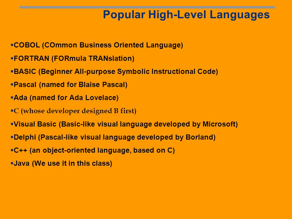 Programming Languages Machine Language Assembly Language High-Level Language The high-level languages are English-like and easy to learn and program.