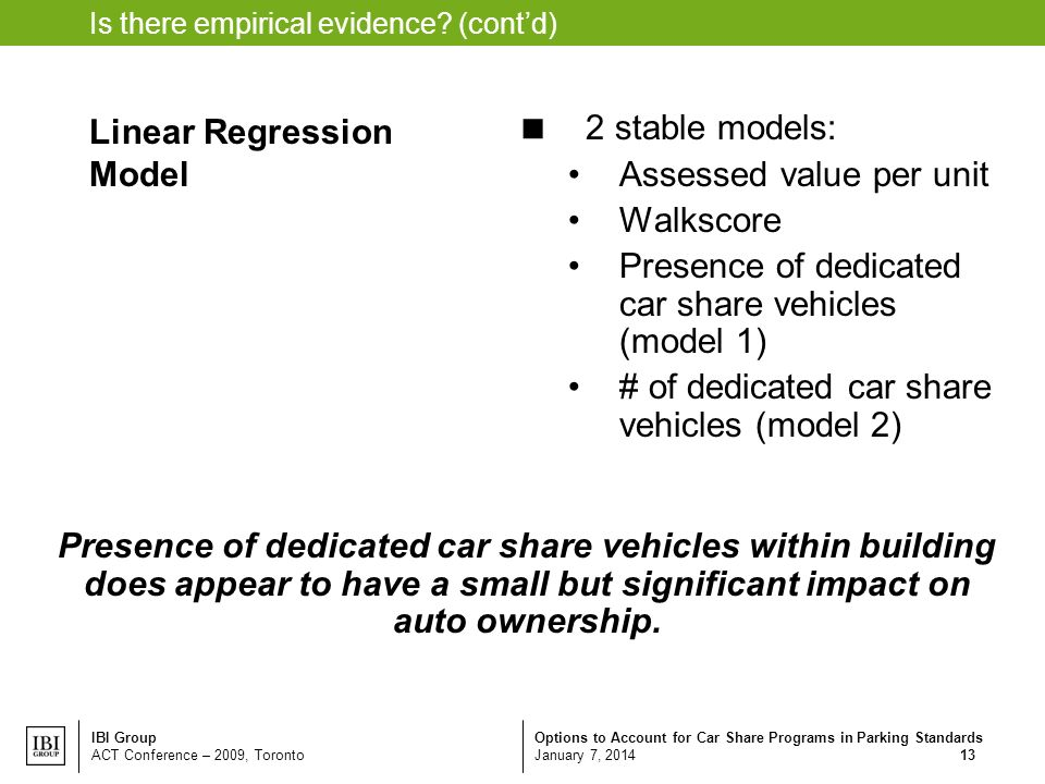 Options to Account for Car Share Programs in Parking Standards January 7, 2014 IBI Group ACT Conference – 2009, Toronto 13 Is there empirical evidence.
