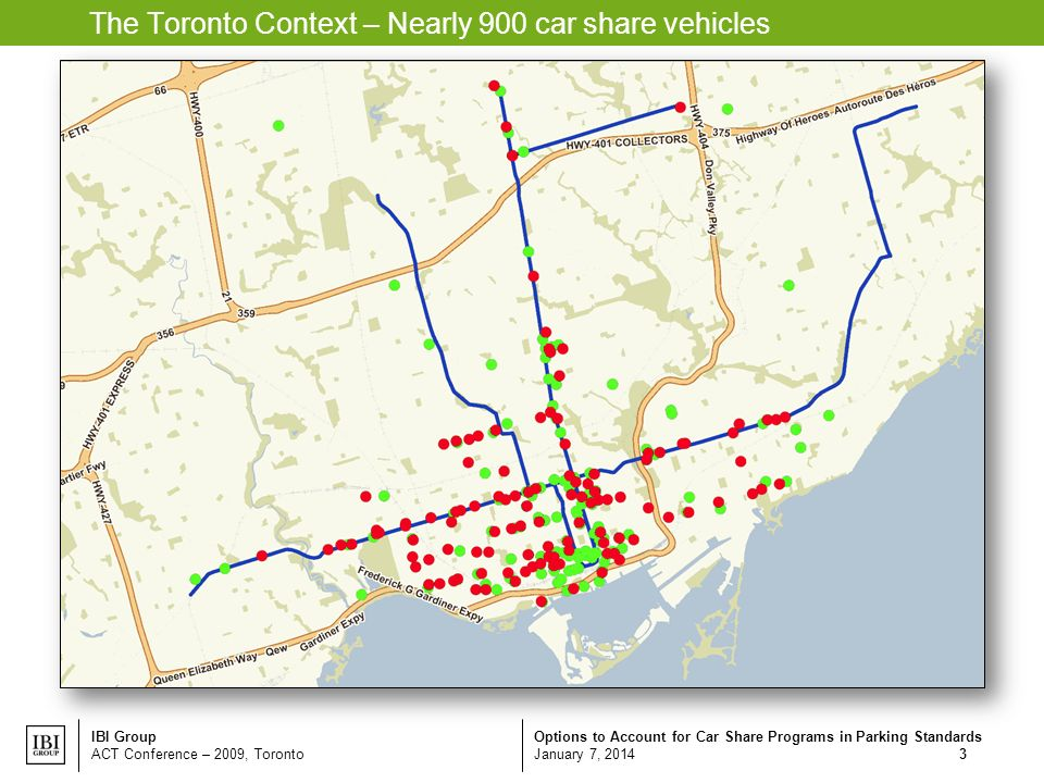 Options to Account for Car Share Programs in Parking Standards January 7, 2014 IBI Group ACT Conference – 2009, Toronto 3 The Toronto Context – Nearly 900 car share vehicles