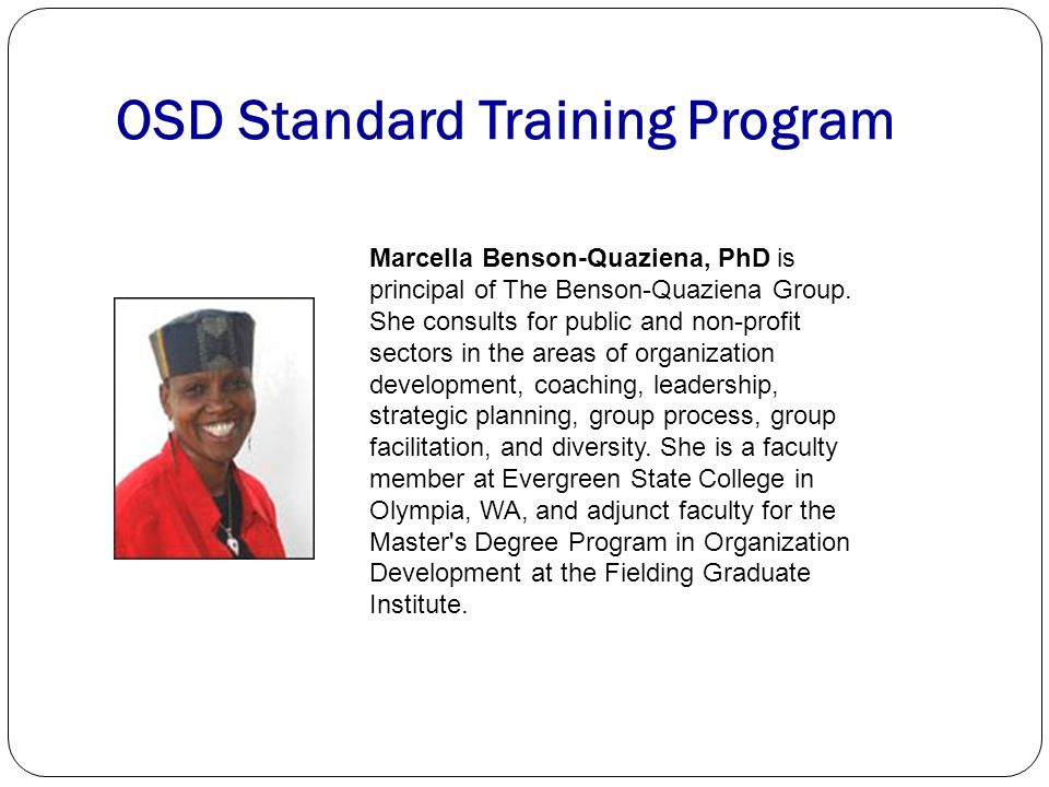 OSD Standard Training Program Marcella Benson-Quaziena, PhD is principal of The Benson-Quaziena Group.