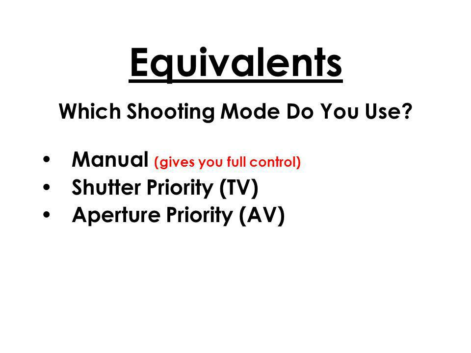 Equivalents Which Shooting Mode Do You Use.